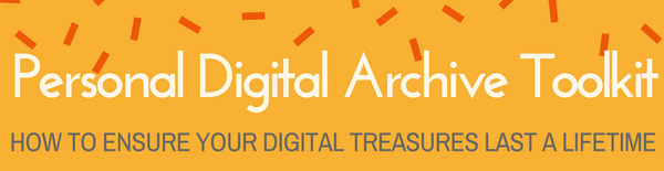 Personal Digital Archive Toolkit: How to ensure your digital treasures last a lifetime