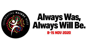 NAIDOC Week 8-15 November 2020: Always Was, Always Will Be
